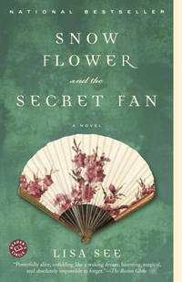 Snow Flower and the Secret Fan; A Novel
