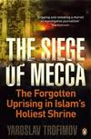image of Siege of Mecca: The Forgotten Uprising in Islam's Holiest Shrine