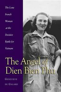 The Angel of Dien Bien Phu: The Lone French Woman at the Decisive Battle for Vietnam