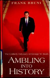 Ambling into History: The Unlikely Odyssey of George W. Bush (Large Print)