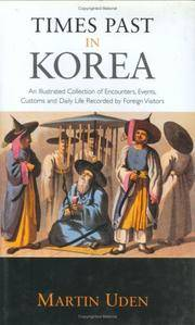 Times Past in Korea: An Illustrated Collection of Encounters, Customs and Daily Life Recorded by...