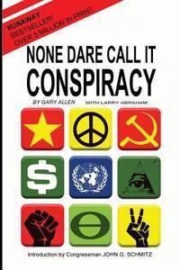 None Dare Call It Conspiracy by Gary Allen