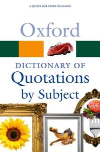 Oxford Dictionary of Quotations by Subject (Oxford Paperback Reference)