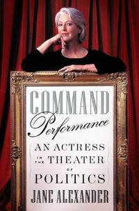 Command Performance : An Actress in the Theater of Politics