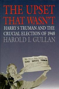 The Upset That Wasn't : Harry S. Truman and the Crucial Election of 1948
