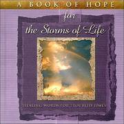 A Book of Hope for the Storms of Life : Healing Words for Troubled Times