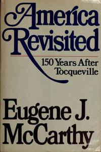 AMERICA REVISITED: 150 YEARS AFTER TOCQUEVILLE
