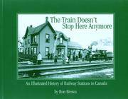 The Train Doesn't Stop Here Any More (An Illustrated history of Railway Stations in Canada) (Trains and Railroads)