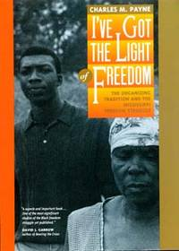 Ive Got the Light of Freedom the Organizing Tradition and the Mississippi freedom Struggle