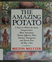 The Amazing Potato: A Story in Which the Incas, Conquistadors, Marie Antoinette, Thomas Jefferson, Wars, Famines, Immigrants, and French Fries All Play a Part [inscribed by author]