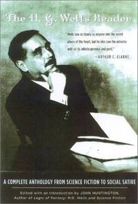 H. G. Wells Reader : A Complete Anthology from Science Fiction to Social Satire