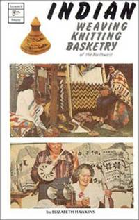Indian Weaving, Knitting & Basketry of the Northwest