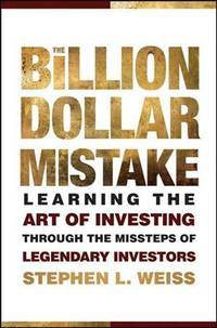 The Billion Dollar Mistake: learning the Art of Investing Through the Missteps of Legendary Investors