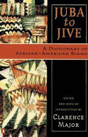 Juba To Jive: A Dictionary of African-American Slang