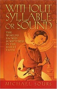 Without Syllable or Sound: The World's Sacred Scriptures in the Baha'I Faith by Michael Sours - Paperback - 2000-05 - from Ergodebooks and Biblio.com