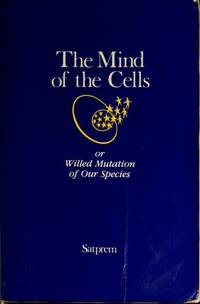 The Mind Of the Cells or Willed Mutation Of Our Species