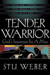 Tender Warrior: God's Intention for a Man by Weber, Stu, and Farrar, Steve (Foreword by) - 1999