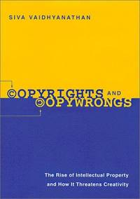 Copyrights and Copywrongs: The Rise of Intellectual Property and How it Threatens Creativity...