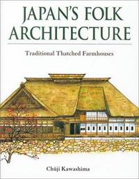 Japan's Folk Architecture : Traditional Thatched Farmhouses by Kawashima  Chuji - Hardcover - 2000 - from mompopsbooks (SKU: 014553)