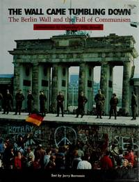 The Wall Came Tumbling Down: The Berlin Wall and the Fall of Communism