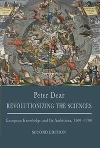 Revolutionizing the Sciences: European Knowledge and Its Ambitions, 1500-1700 - Second Edition