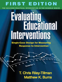Evaluating Educational Interventions: Single-Case Design for Measuring Response to Intervention...