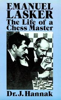 Emanuel Lasker: The Life of a Chess Master by  J Hannak - Paperback - 1991 - from Bingo Used Books and Biblio.com