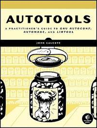 Autotools: A Practioner's Guide to GNU Autoconf, Automake, and Libtool by  John Calcote - Paperback - 2010-07-23 - from Hilltop Book Shop and Biblio.com