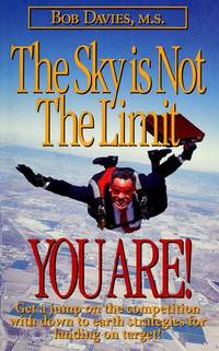 The Sky is Not the Limit - You are!