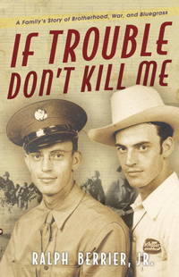 IF TROUBLE DON'T KILL ME. A Family's Story of Brotherhood, War, and Bluegrass.