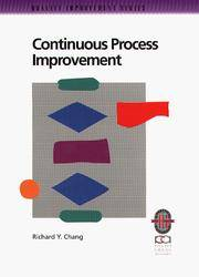 Continuous process improvement: A practical guide to improving processes for measurable results...