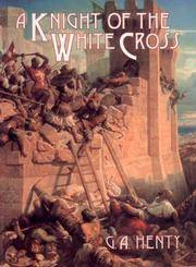 A Knight Of the White Cross - a Tale Of the Siege Of Rhodes
