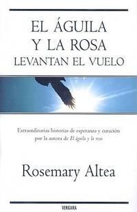EL AGUILA Y LA ROSA LEVANTAN EL VUELO (VERGARA MILLENIUM) (Spanish Edition)
