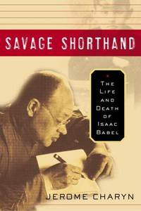 image of Savage Shorthand: The Life and Death of Isaac Babel