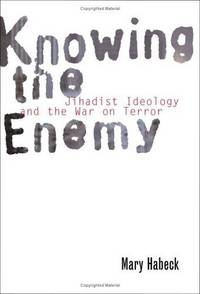 Knowing The Enemy: Jihadist Ideology and the War on Terror.