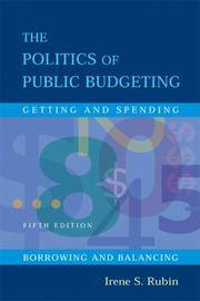 The Politics Of Public Budgeting: Getting and Spending, Borrowing and Balancing, 5th Edition