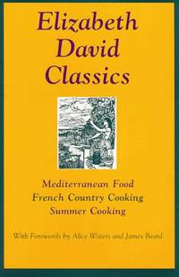 Elizabeth David Classics: Mediterranean Food, French Country Cooking, Summer Cooking by Elizabeth David; James Beard [Foreword]; Alice Waters [Foreword]; - Hardcover - 1998-02-01 - from Griffin Books (SKU: 97344)
