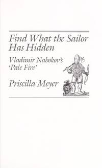 Find What the Sailor Has Hidden: Vladimir Nabokov's Pale Fire by Priscilla Meyer - First Edition - 1988 - from art longwood books and Biblio.co.uk