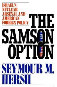The Samson Option. Israel's Nuclear Arsenal and American Foreign Policy