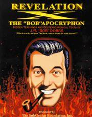 Revelation X: The 'Bob' Apocryphon: Hidden Teachings and Deuterocanonical Texts of J.R. 'Bob' Dobbs by The SubGenius Foundation - Paperback - 1st - 1994-12-01 - from Bacobooks and Biblio.com