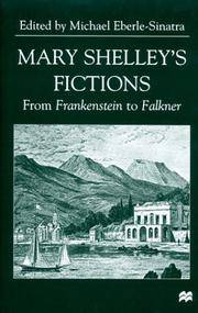 Mary Shelley's Fictions: From Frankenstein to Falkner
