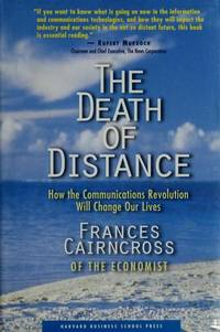 The Death of Distance: How the Communications Revolution Will Change Our Lives