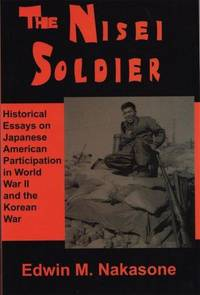 The Nisei Soldier Historical Essays on Japanese American Participation in World War II and the...