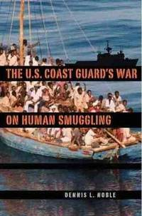 The U.S. Coast Guard's War on Human Smuggling (New Perspectives on Maritime History and...