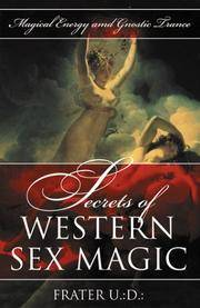 Secrets of Western Sex Magic: Magical Energy & Gnostic Trance (Llewellyn's Tantra & Sexual Arts...