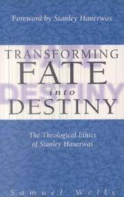 TRANSFORMING FATE INTO DESTINY the theological ethics of Stanley Hauerwas