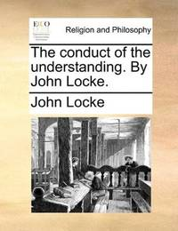 image of The conduct of the understanding. By John Locke