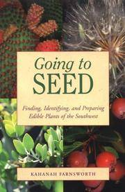 Going to Seed: Finding, Identifying, and Preparing Edible Plants of the Southwest