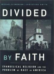 Divided by Faith: Evangelical Religion and the Problem of Race in America by Emerson, Michael O. Smith, Christian - 2001