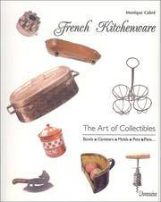 FRENCH KITCHENWARE - THE ART OF COLLECTIBLES: BOWLS, CANISTER, MOLDS, POTS, PANS